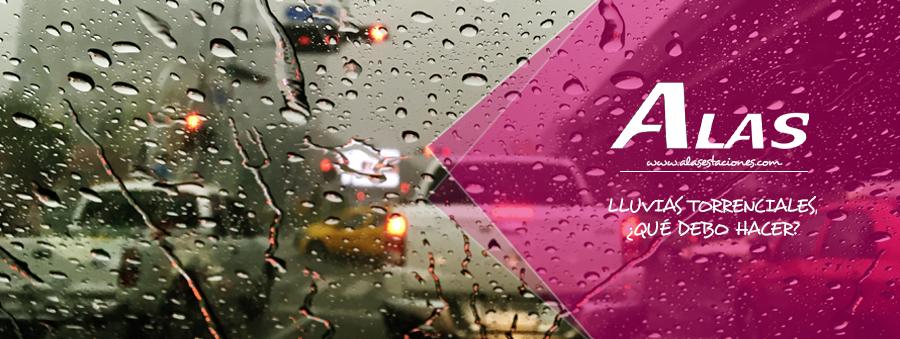 Lluvias torrenciales ¿Qué debo hacer?